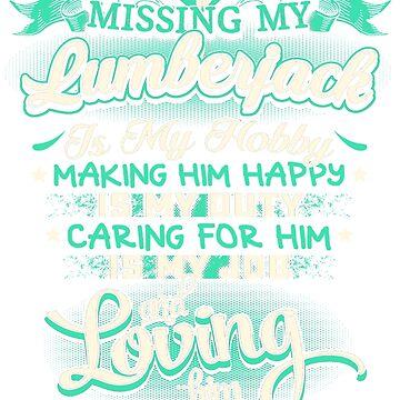 MISSING MY LUMBERJACK LOVING IS MY LIFE by todayshirt