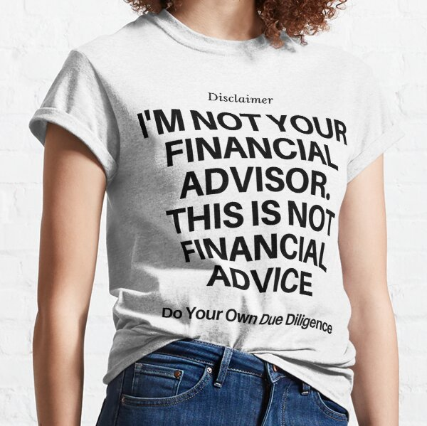 I'm Not Your Financial Advisor... Classic T-Shirt