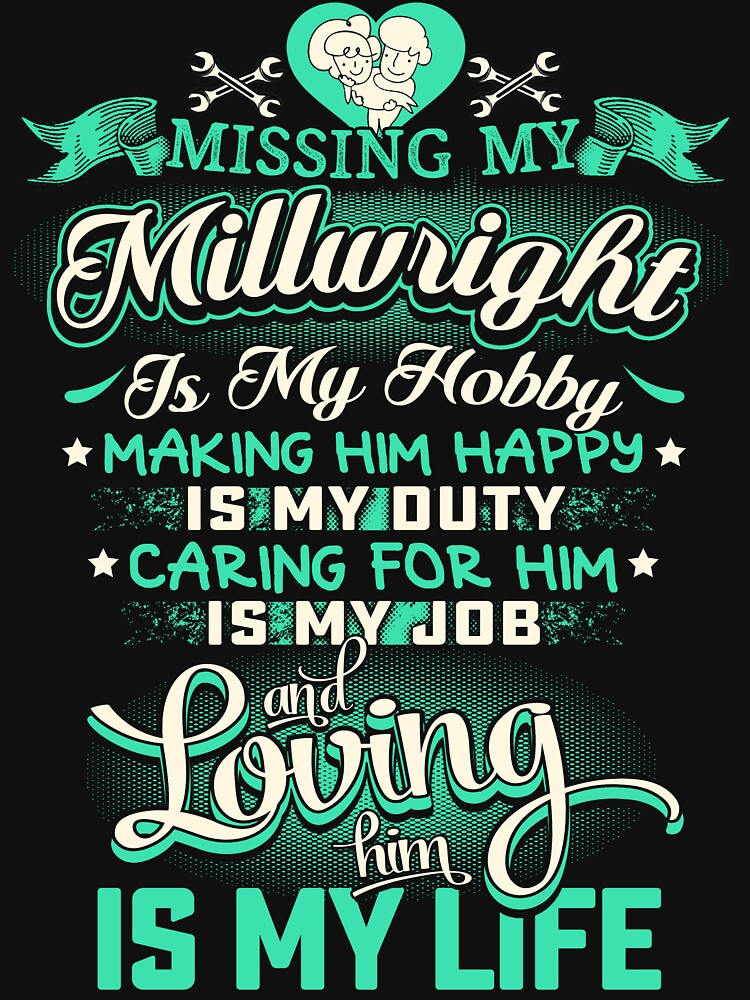 MISSING MY MILLWRIGHT LOVING IS MY LIFE by todayshirt