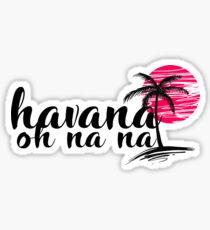 Havana Oh Na Stickers | Redbubble