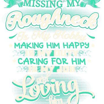 MISSING MY ROUGHNECK LOVING IS MY LIFE by todayshirt