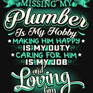 MISSING MY PLUMBER LOVING IS MY LIFE by todayshirt