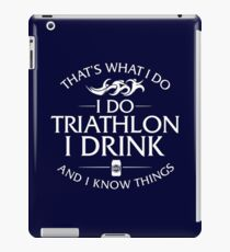 That's What I Do I Do Triathlon I Drink And I Know Things iPad Case/Skin