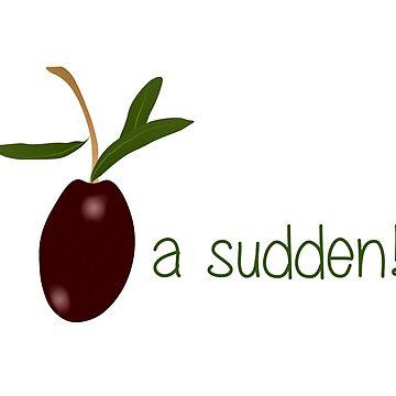Olive a sudden! by imalovebug