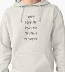 I Only Love My Bed And My Mama I'm Sorry - Drake Pullover Hoodie