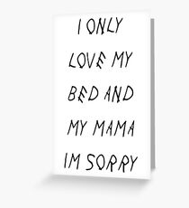 I Only Love My Bed And My Mama I'm Sorry - Drake Greeting Card