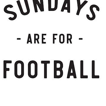 Sundays Are For Football by sportsfan
