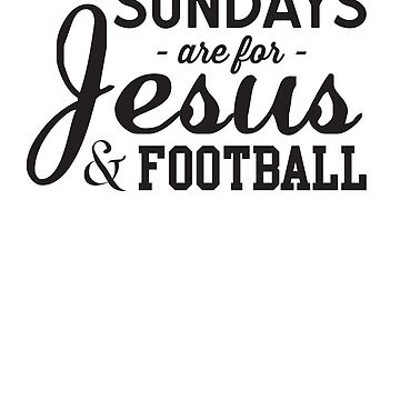 Sundays Are For Jesus & Football by sportsfan