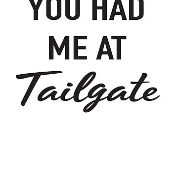 You Had Me At Tailgate by sportsfan