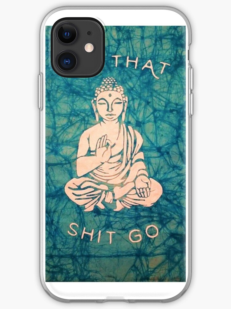 Let That Shit Go iPhone 11 case