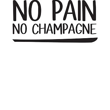 No Pain, No Champagne by sportsfan