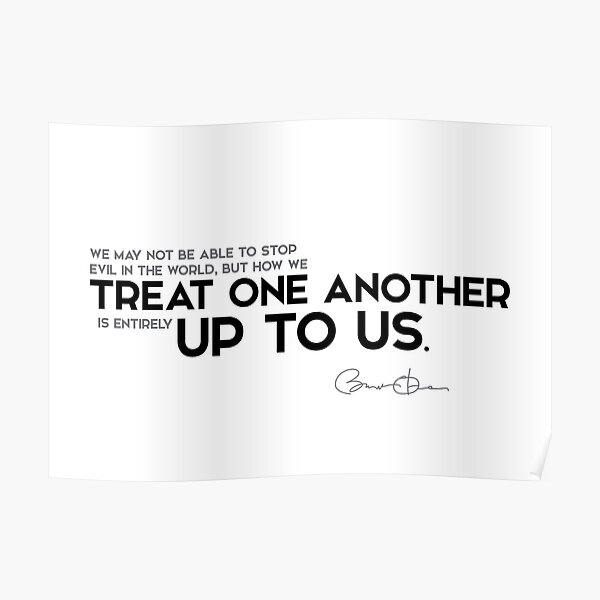 how we treat one another - barack obama Poster