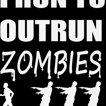 I Run to Outrun Zombies (Male White) by Infernoman
