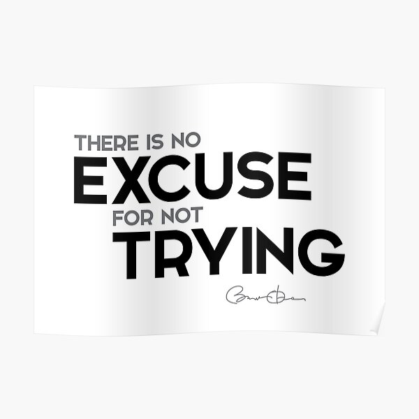 no excuse for not trying - barack obama Poster