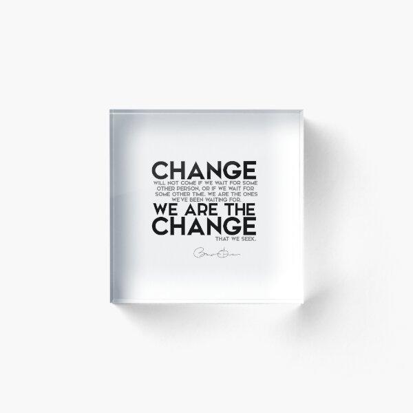 we are the change - barack obama Acrylic Block