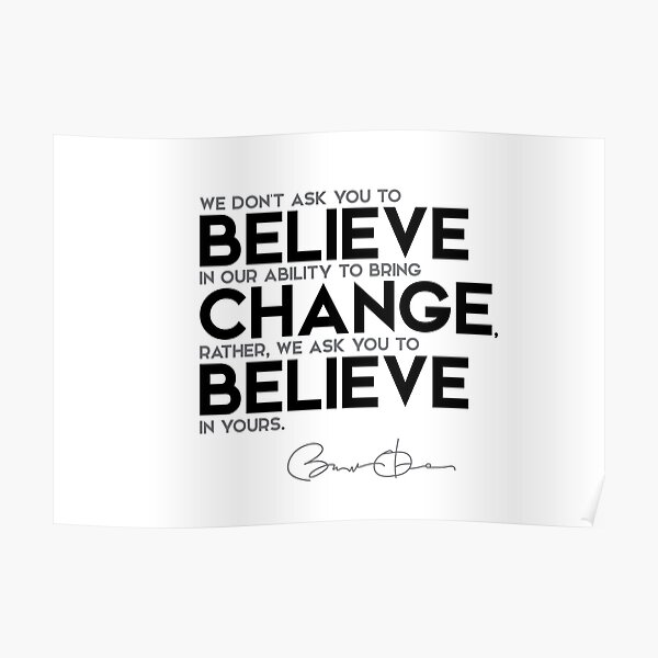 believe, bring change - barack obama Poster