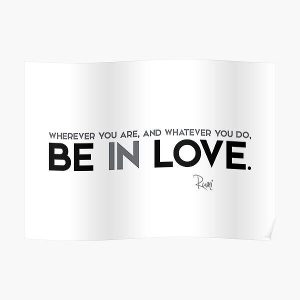 be in love - rumi Poster