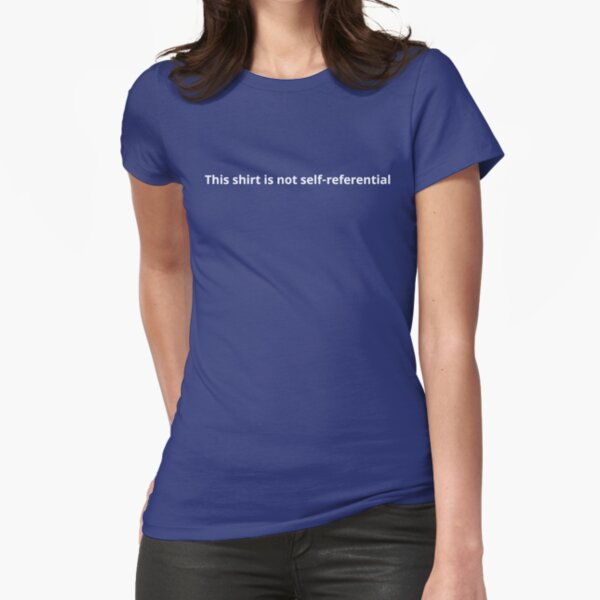 This shirt is not self-referential Fitted T-Shirt
