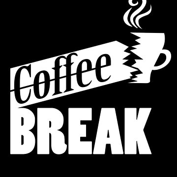 It's Coffee Break Time by sventshirts