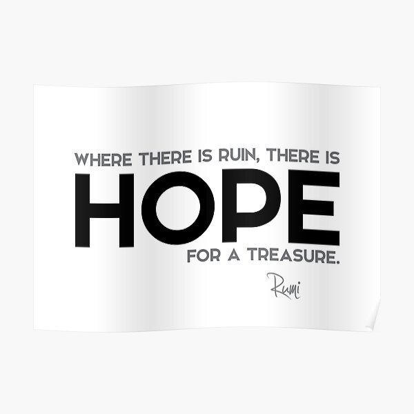 where there is ruin, there is hope for a treasure - rumi Poster