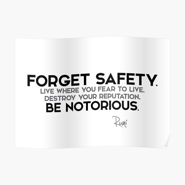 forget safety, be notorious - rumi Poster