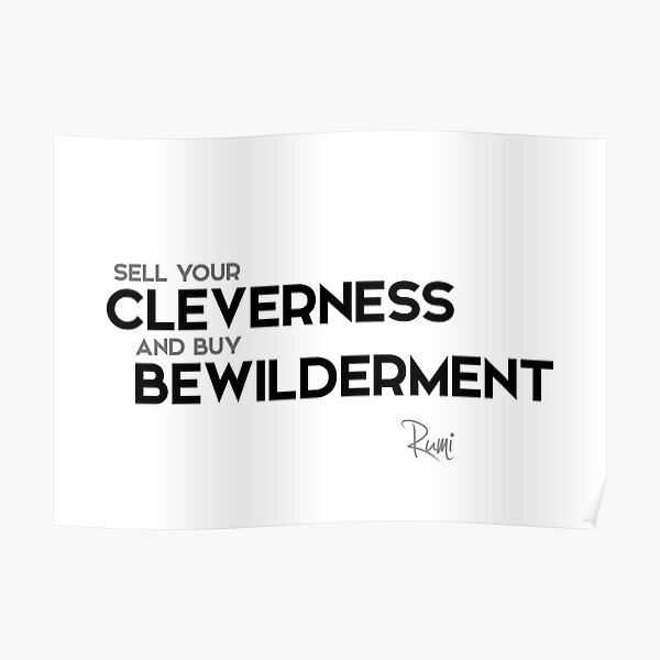 sell your cleverness and buy bewilderment - rumi Poster