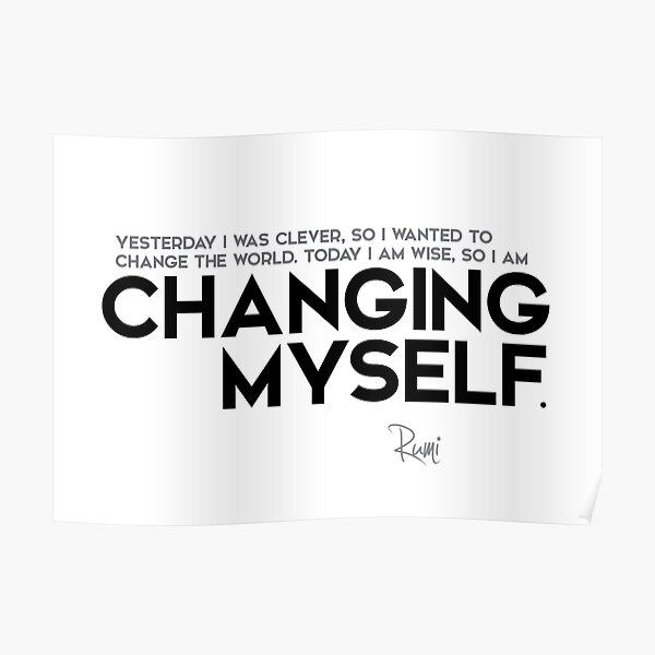 I am changing myself - rumi Poster
