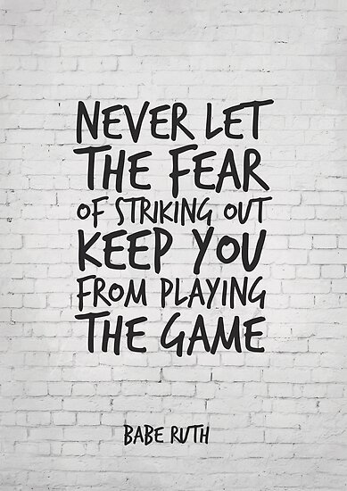 Never let the fear of striking out keep you from playing the game, Motivational Quote by inspirational4u