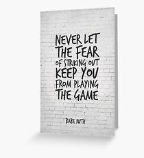 Never let the fear of striking out keep you from playing the game, Motivational Quote Greeting Card