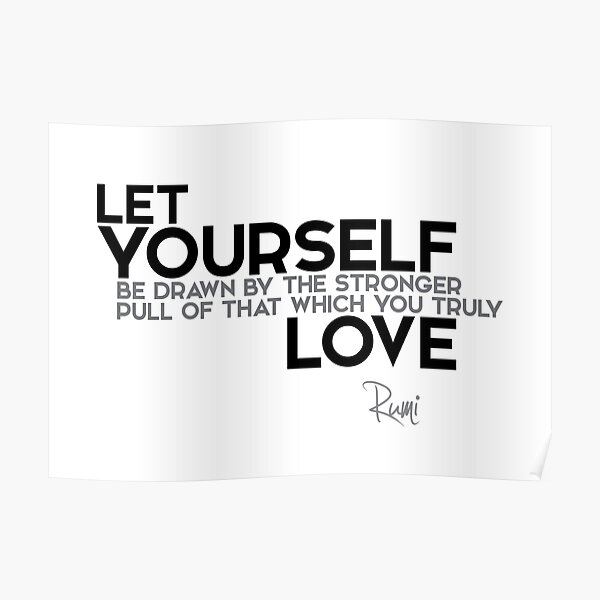 let yourself love - rumi Poster