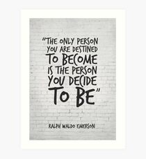 The only person you are destined to become... Inspirational Quote Art Print