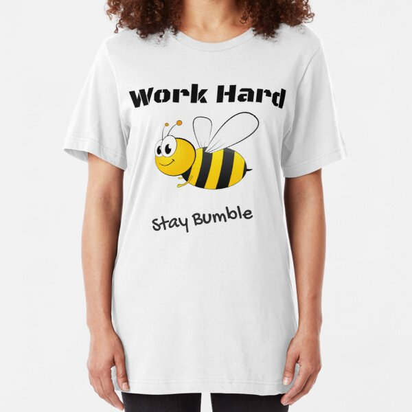 Work Hard - Stay Bumble Slim Fit T-Shirt