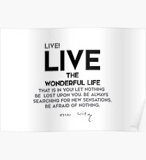 live the wonderful life that is in you - oscar wilde Poster