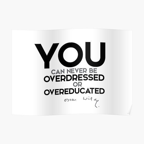 you can never be overdressed or overeducated - oscar wilde Poster