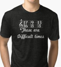 These are Difficult Times Funny Pun Parody for Musicians T Shirt Tri-blend T-Shirt
