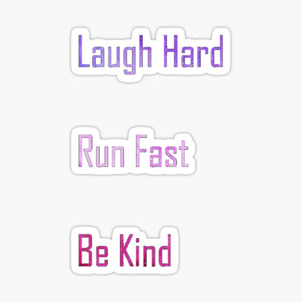 Laugh Hard. Run Fast. Be Kind. - 12th Doctor Quote Sticker
