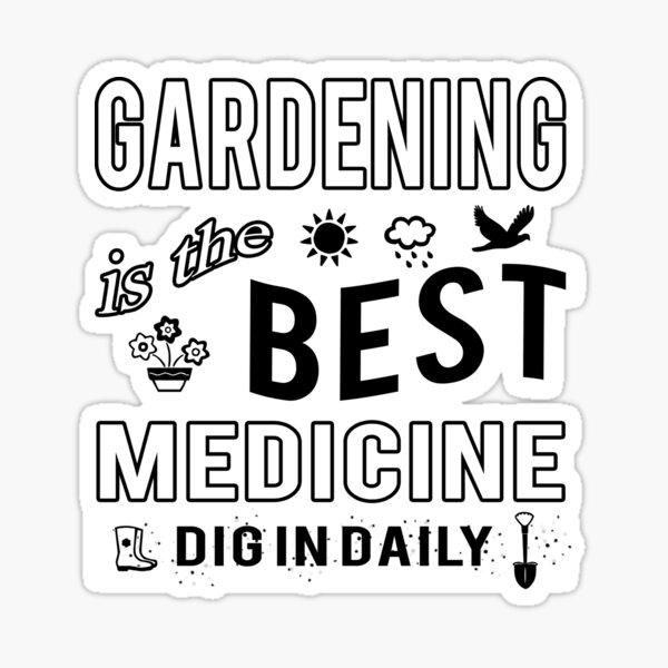 Gardening is the Best Medicine Dig in Daily Sticker