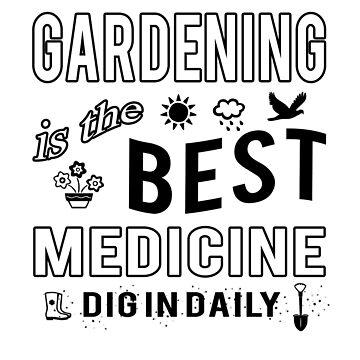 Gardening is the Best Medicine Dig in Daily by empressofdirt