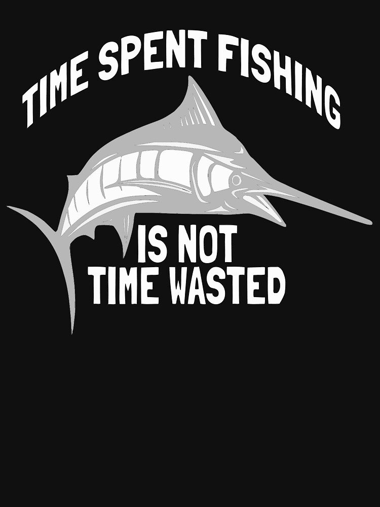 Time Spent Fishing is Not Time Wasted T-shirt, Hoodie and Accessories by Rightbrainwoman