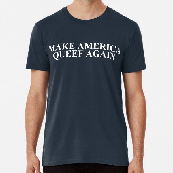 Make America Queef Again! Premium T-Shirt