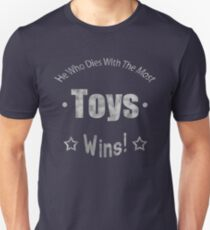 He Dies With The Most Toys Wins! Unisex T-Shirt