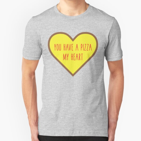 You Have A Pizza My Heart Slim Fit T-Shirt