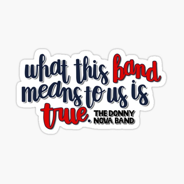 What This Band Means to Us Is True - Donny Nova Band Sticker