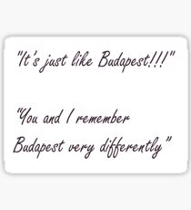 You and I remember Budapest very differently. Sticker