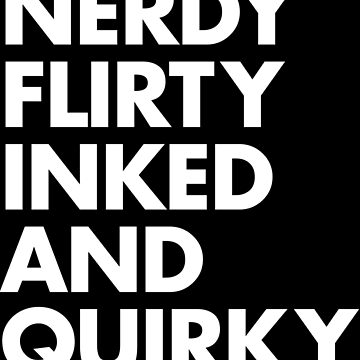NERDY FLIRTY INKED AND QUIRKY by sltPoison