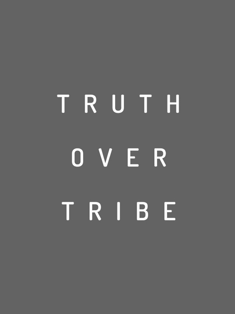 Truth Over Tribe by csgilleland