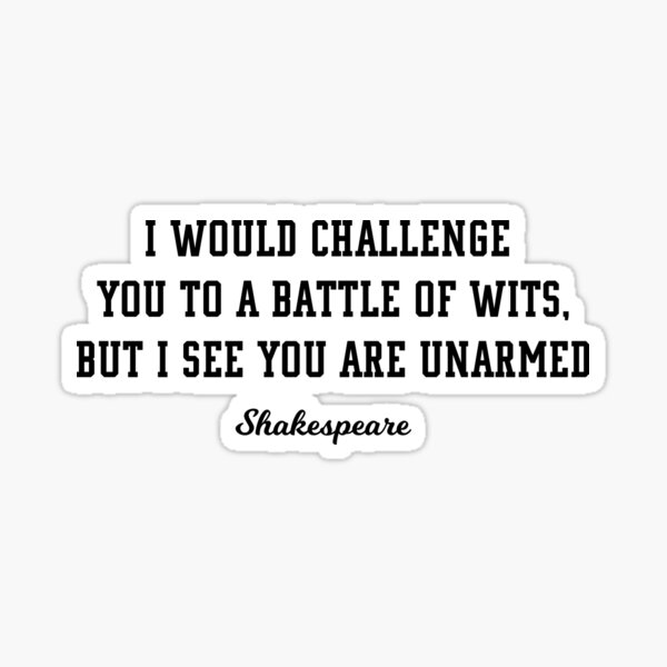 Shakespeare Funny - I Would Challenge You to a Battle of Wits but I See You are Unarmed Sticker