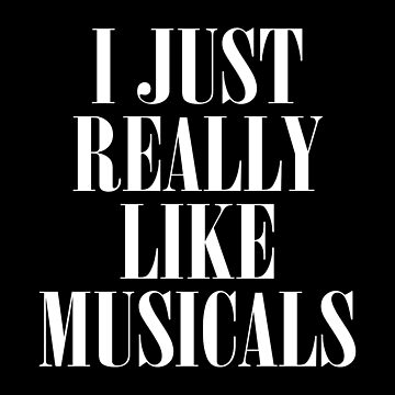 I Just Really Like Musicals by teesaurus