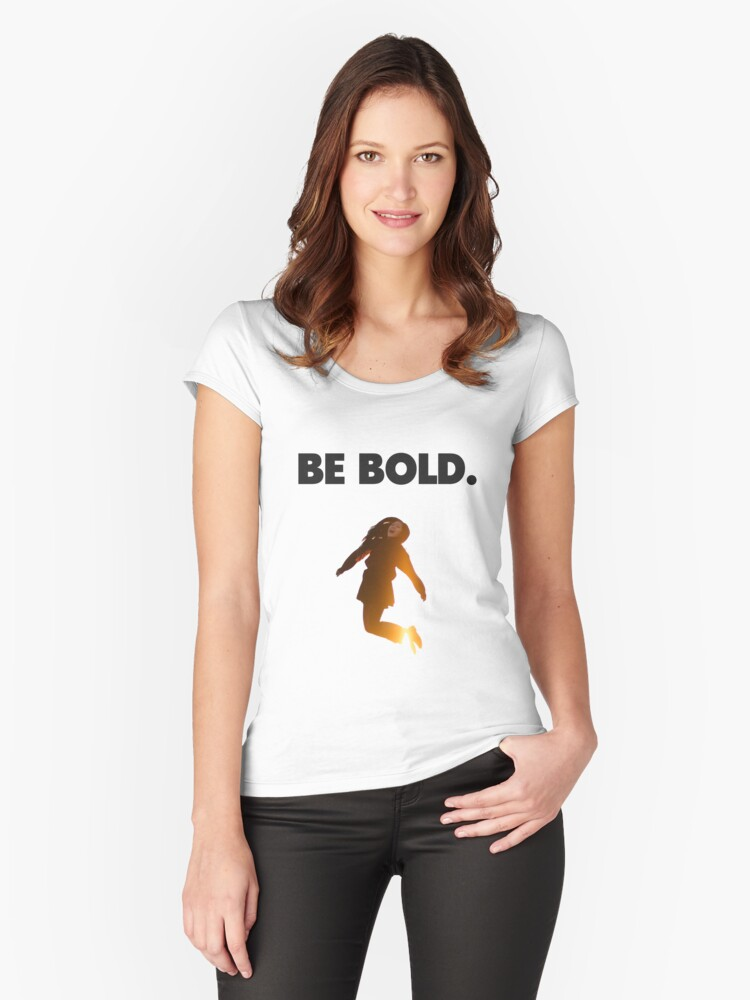 Be Bold. Women's Fitted Scoop T-Shirt Front