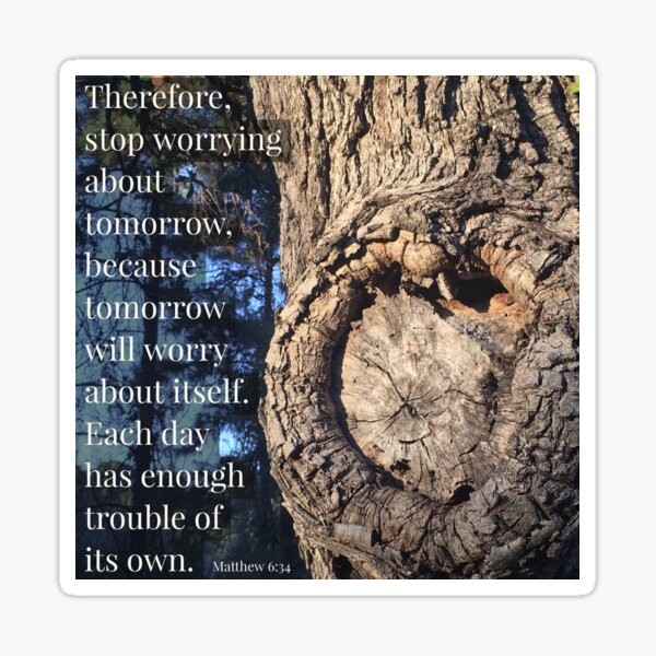 Stop Worrying About Tomorrow - Verse Image from Matthew 6:34 Sticker